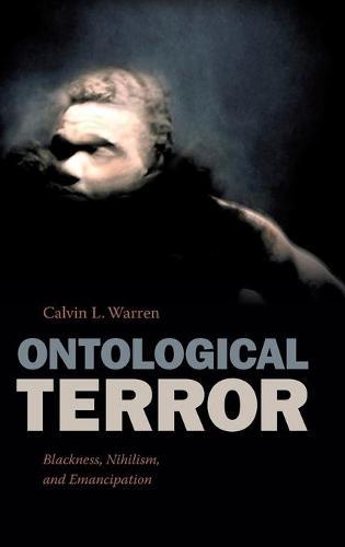 Ontological Terror: Blackness, Nihilism, and Emancipation (Hardback)