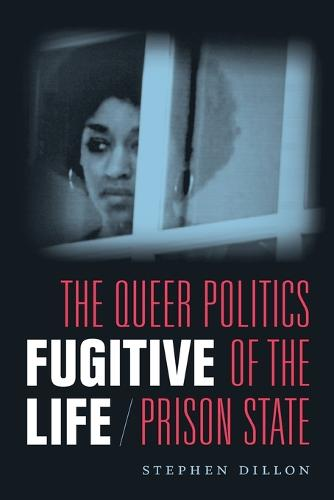 Fugitive Life: The Queer Politics of the Prison State (Paperback)