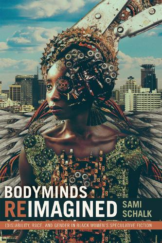 Bodyminds Reimagined: (Dis)ability, Race, and Gender in Black Women's Speculative Fiction (Paperback)