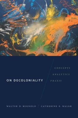 On Decoloniality: Concepts, Analytics, Praxis - On Decoloniality (Hardback)