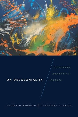 On Decoloniality: Concepts, Analytics, Praxis - On Decoloniality (Paperback)