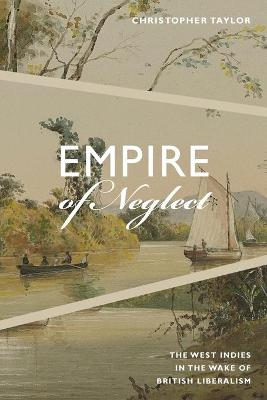 Empire of Neglect: The West Indies in the Wake of British Liberalism - Radical Americas (Paperback)