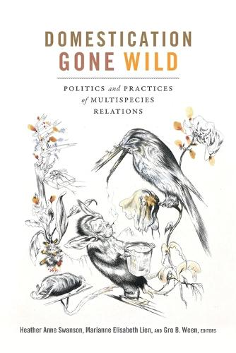 Domestication Gone Wild: Politics and Practices of Multispecies Relations (Paperback)