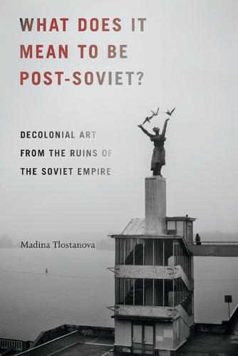 What Does It Mean to Be Post-Soviet?: Decolonial Art from the Ruins of the Soviet Empire - On Decoloniality (Paperback)