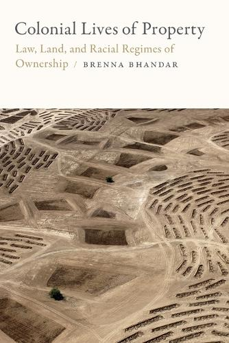 Colonial Lives of Property: Law, Land, and Racial Regimes of Ownership - Global and Insurgent Legalities (Paperback)