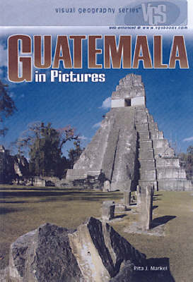 Guatemala In Pictures: Visual Geography Series (Hardback)