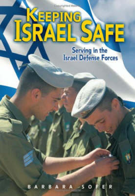 Keeping Israel Safe: Serving the Israel Defense Forces (Paperback)