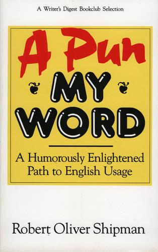 A Pun My Word: A Humorously Enlightened Path to English Usage (Paperback)