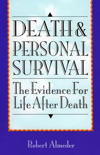 Death and Personal Survival: Evidence for Life After Death (Paperback)
