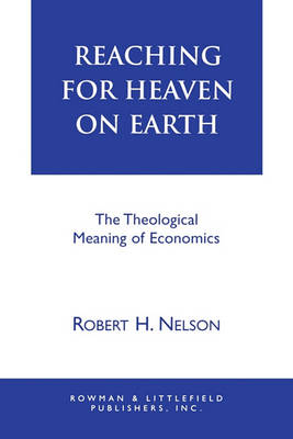 Reaching for Heaven on Earth: The Theological Meaning of Economics (Paperback)