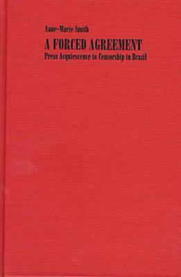 A Forced Agreement: Press Acquiescence to Censorship in Brazil - Pitt Latin American Series (Hardback)
