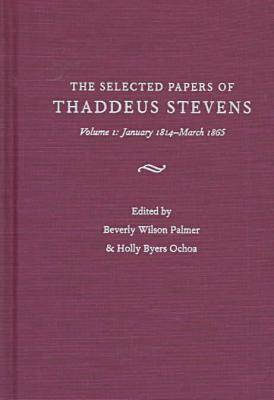 The Papers of Thaddeus Stevens v. 1 (Hardback)