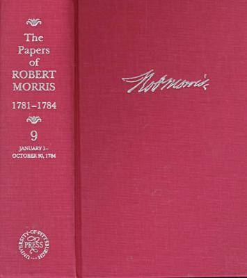 The Papers of Robert Morris, 1781-84: v. 9 (Hardback)