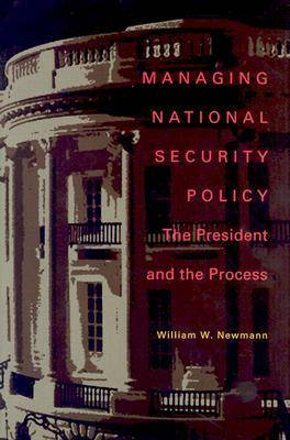 Managing National Security Policy: The President and the Process (Hardback)