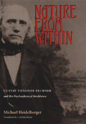 Nature from within: Gustav Theodor Fechner and His Psychophysical Worldview (Hardback)