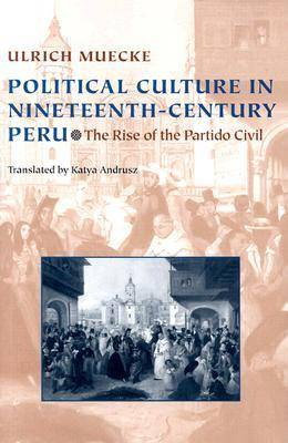 Political Culture in Nineteenth-Century Peru: The Rise of the Partido Civil - Pitt Latin American Series (Hardback)