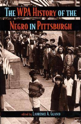 The WPA History of the Negro in Pittsburgh (Hardback)