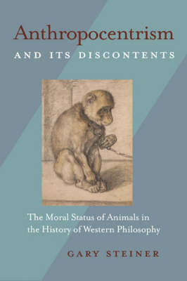 Anthropocentrism and Its Discontents: The Moral Status of Animals in the History of Western Philosophy (Hardback)