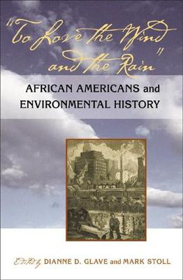 To Love the Wind and the Rain: African Americans and Environmental History (Hardback)
