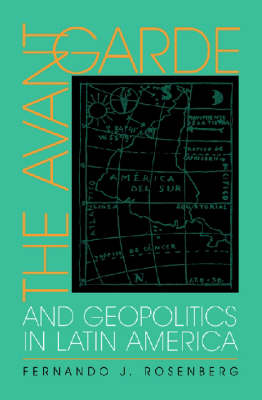 The Avant-garde and Geopolitics in Latin America - Illuminations: Cultural Formations of the Americas (Hardback)