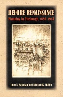 Before Renaissance: Planning in Pittsburgh, 1889-1943 (Hardback)