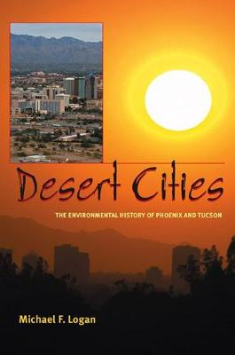 Desert Cities: The Environmental History of Phoenix and Tucson - History of the Urban Environment (Hardback)