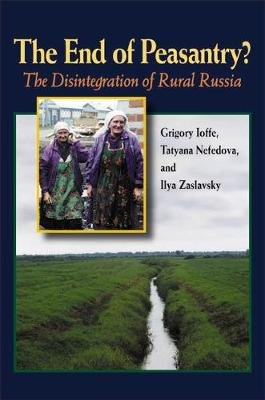 The End of Peasantry?: The Disintegration of Rural Russia - Pitt Series in Russian and East European Studies (Hardback)