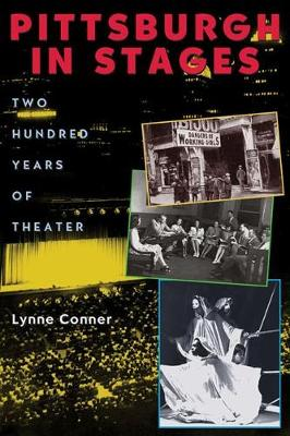 Pittsburgh in Stages: Two Hundred Years of Theater (Hardback)