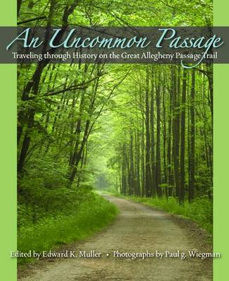 An Uncommon Passage: Traveling Through History on the Great Allegheny Passage Trail (Hardback)