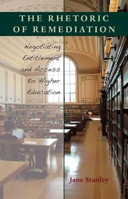 The Rhetoric of Remediation: Negotiating Entitlement and Access to Higher Education (Hardback)