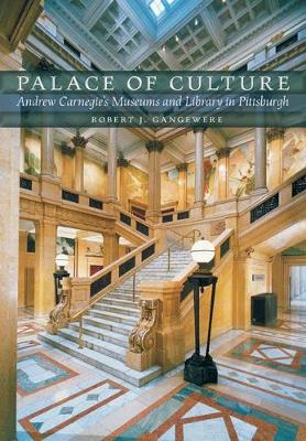 Palace of Culture: Andrew Carnegie's Museums and Library in Pittsburgh (Hardback)