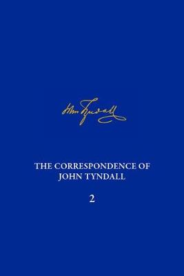 The Correspondence of John Tyndall, Volume 2: The Correspondence, September 1843-December 1849 - The Correspondence of John Tyndall (Hardback)