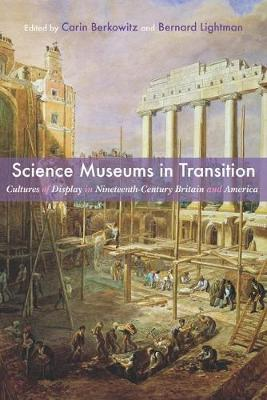 Science Museums in Transition: Anglo-American Cultures of Display in the Nineteenth Century - Science & Culture in the Nineteenth Century (Hardback)