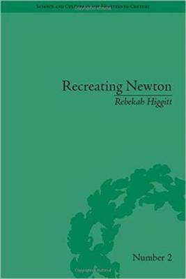 Recreating Newton: Newtonian Biography and the Making of Nineteenth-Century History of Science - Science & Culture in the Nineteenth Century (Hardback)