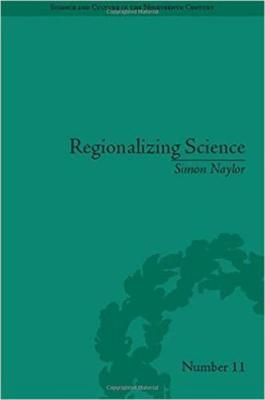 Regionalizing Science: Placing Knowledges in Victorian England - Science & Culture in the Nineteenth Century (Hardback)