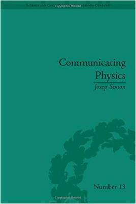 Communicating Physics: The Production, Circulation, and Appropriation of Ganot's Textbooks in France and England, 1851-1887 - Science & Culture in the Nineteenth Century (Hardback)