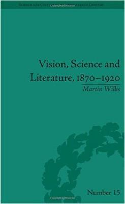 Vision, Science and Literature, 1870-1920: Ocular Horizons - Science & Culture in the Nineteenth Century (Hardback)