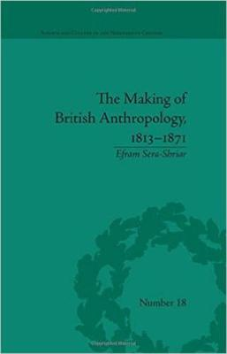 The Making of British Anthropology, 1813-1871 - Science & Culture in the Nineteenth Century (Hardback)