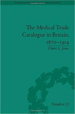 The Medical Trade Catalogue in Britain, 1870-1914 - Science & Culture in the Nineteenth Century (Paperback)