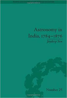 Astronomy in India, 1784-1876 - Science & Culture in the Nineteenth Century (Hardback)