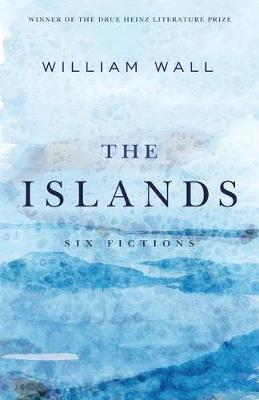 The Islands: Six Fictions - Pitt Drue Heinz Literature Prize (Hardback)