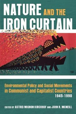 Nature and the Iron Curtain: Environmental Policy and Social Movements in Communist and Capitalist Countries, 1945-1990 (Hardback)
