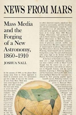 News from Mars: Mass Media and the Forging of a New Astronomy, 1860-1910 - Science & Culture in the Nineteenth Century (Hardback)