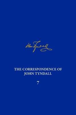 The Correspondence of John Tyndall, Volume 7: The Correspondence, March 1859-October 1862 - The Correspondence of John Tyndall (Hardback)