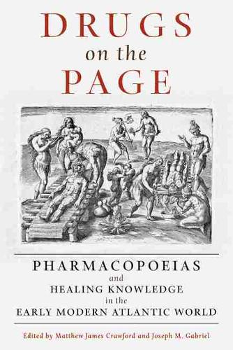 Drugs on the Page: Pharmacopoeias and Healing Knowledge in the Early Modern Atlantic World (Paperback)