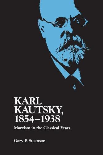 Karl Kautsky, 1854-1938: Marxism in the Classical Years (Paperback)