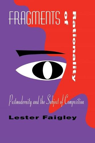 Fragments of Rationality: Postmodernity and the Subject of Composition - Pittsburgh Series in Composition, Literacy and Culture (Paperback)