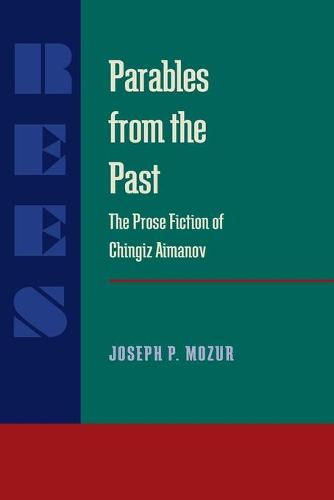 Parables from the Past: Prose Fiction of Chingiz Aitmatov - Pitt Series in Russian and East European Studies (Paperback)