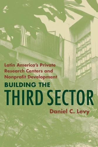 Building the Third Sector: Latin America's Private Research Centers and Nonprofit Development - Pitt Latin American Series (Paperback)