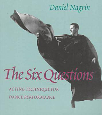 The Six Questions: Acting Techniques for Dance Performance (Paperback)